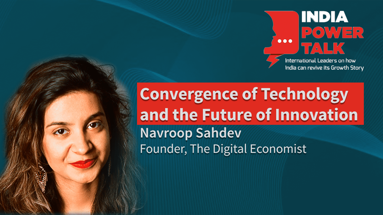 Excerpts of India Power Talk with Navroop Sahdev, Founder of The Digital Economist