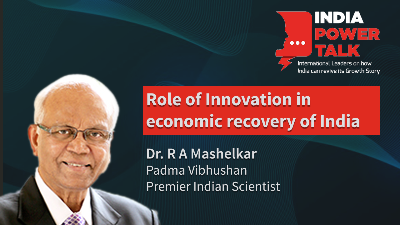 Excerpts of India Power Talk with Dr R A Mashelkar, Padma Vibhushan, Premier Indian Scientist