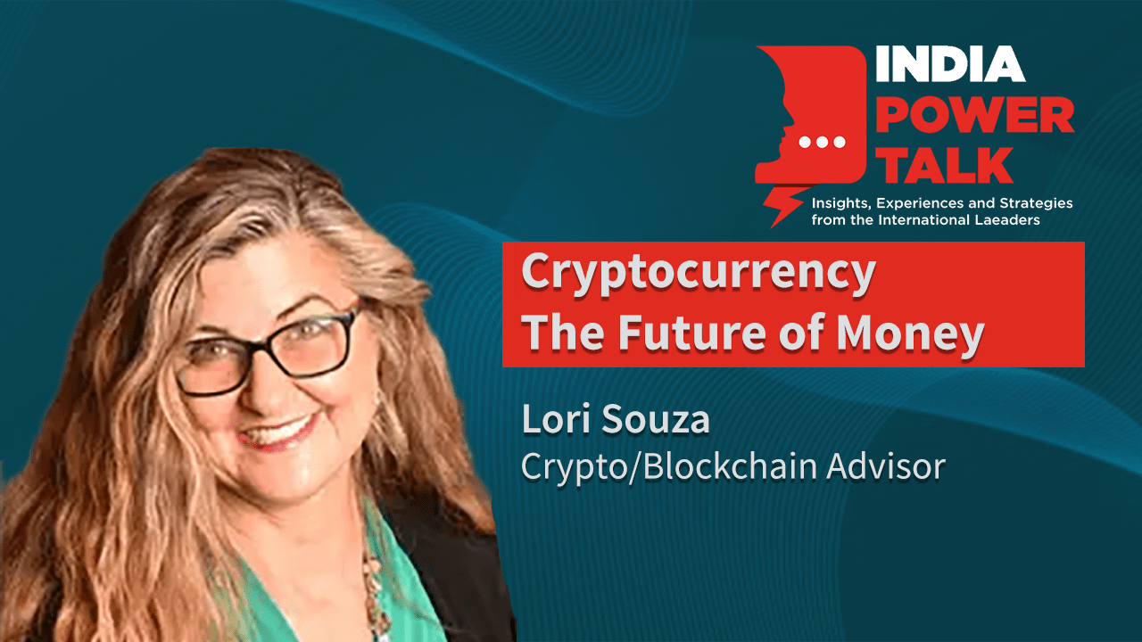 Excerpts of India Power Talk Lori Souza, Blockchain Advisor on the topic Cryptocurrency The Future of Money