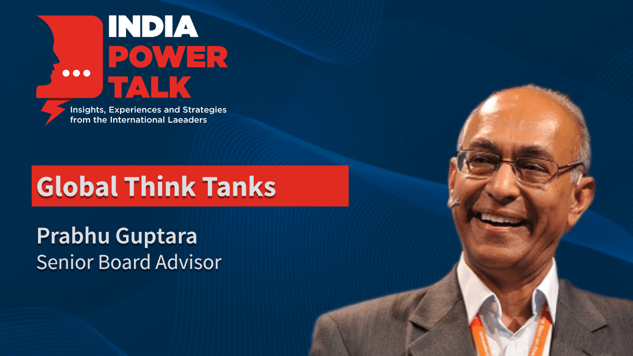 Excerpts of India Power Talk Mr Prabhu Guptara, Senior Board Advisor on topic Global Think Tanks