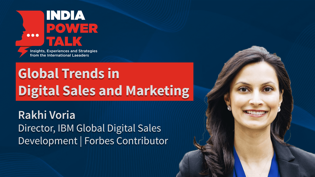 Excerpts of India Power Talk with Rakhi Voria on the topic Global trends in Digital sales and marketing