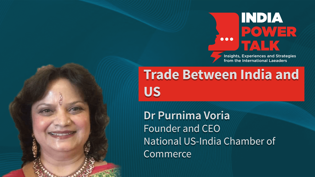 Glimpses of India Power Talk with Dr Purnima Voria on the topic Trade between India and US