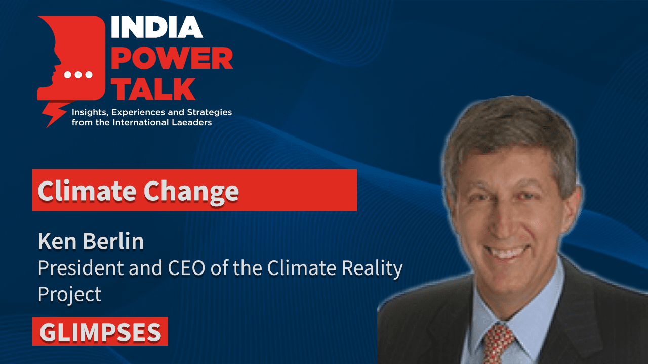 Glimpses of the India Power Talk with Ken Berlin on the topic of Climate Change