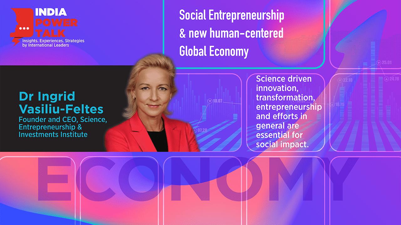 Glimpses of India Power Talk with Dr Ingrid Vasiliu-Feltes on the topic Social Entrepreneurship and new Human-Centered global economy